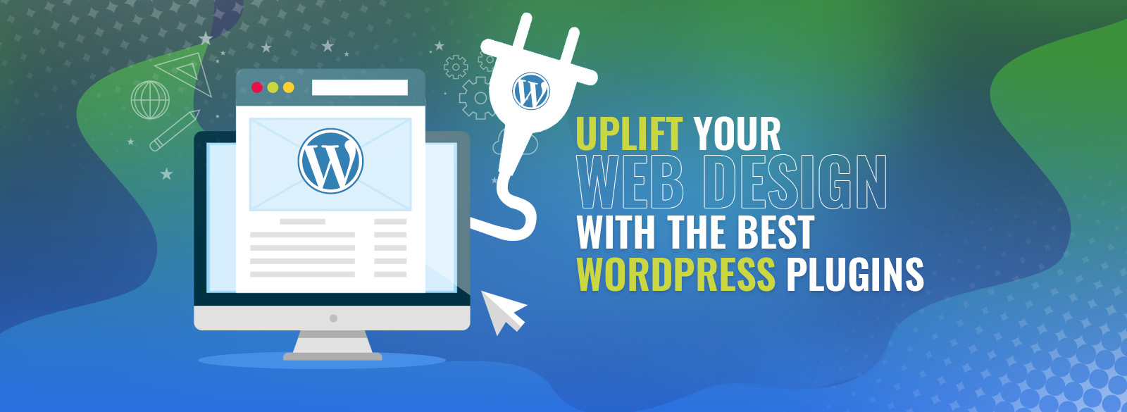 Uplift Your Web Design With the Best WordPress Plugins