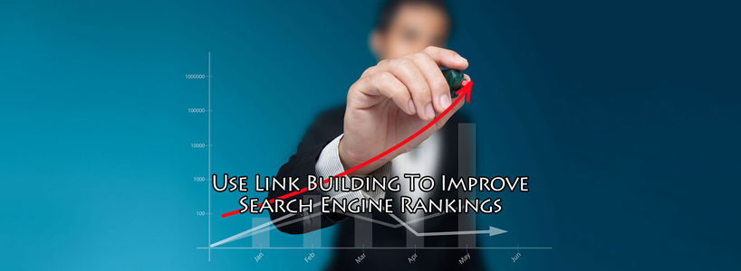 Use Link Building To Improve Search Engine Rankings