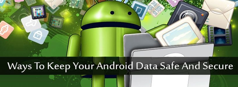 Ways To Keep Your Android Data Safe And Secure