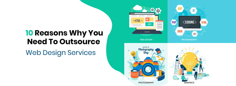 10 Reasons Why You Need to Outsource Web Design Services
