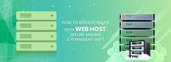 How To Resolve Issues With Web Host Before Making A Permanent Shift [thumb]