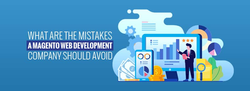 What are the mistakes a magento web development company should avoid?