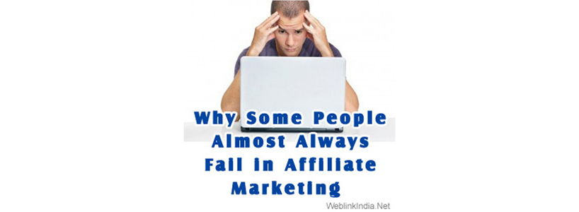 Why Some People Almost Always Fail in Affiliate Marketing