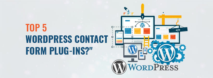 Why you must add top 5 WordPress Contact Form Plug-Ins?
