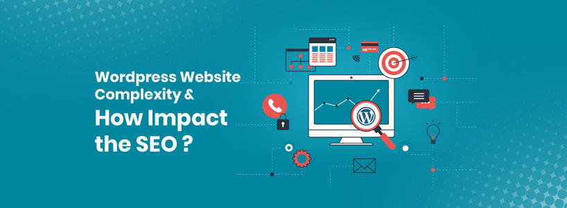 WordPress Website Complexity & How It Impacts the SEO?